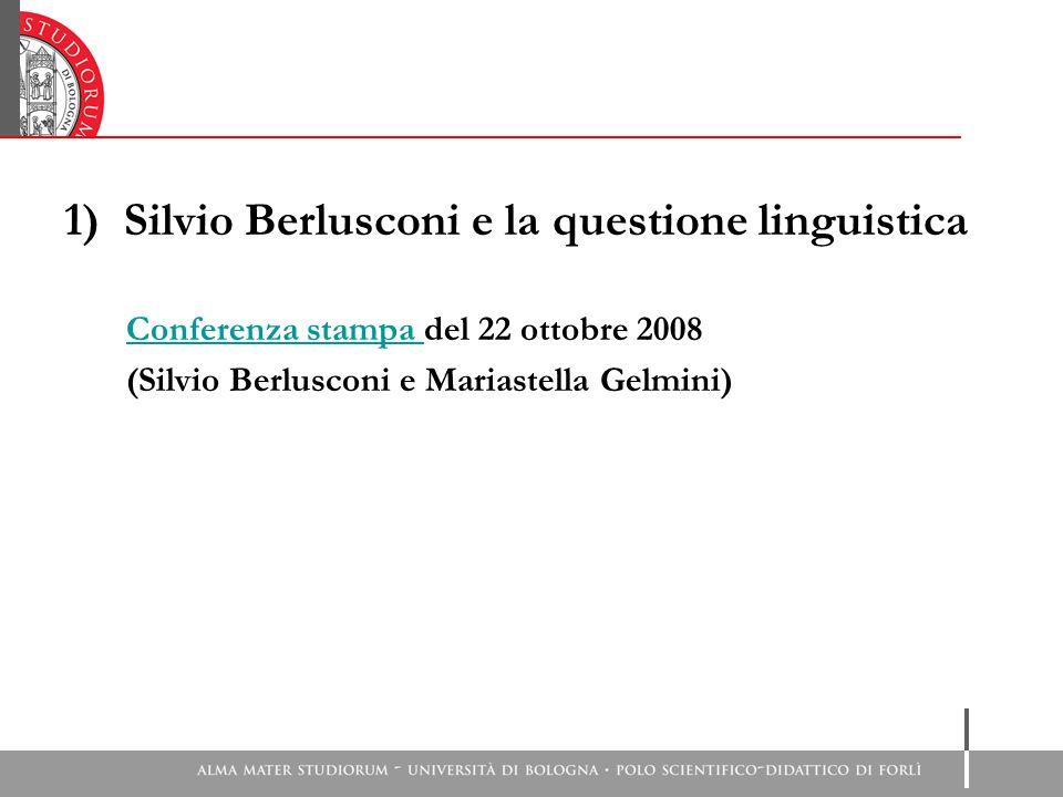 1)Silvio Berlusconi e la questione linguistica Conferenza stampa Conferenza stampa del 22 ottobre 2008 (Silvio Berlusconi e Mariastella Gelmini)