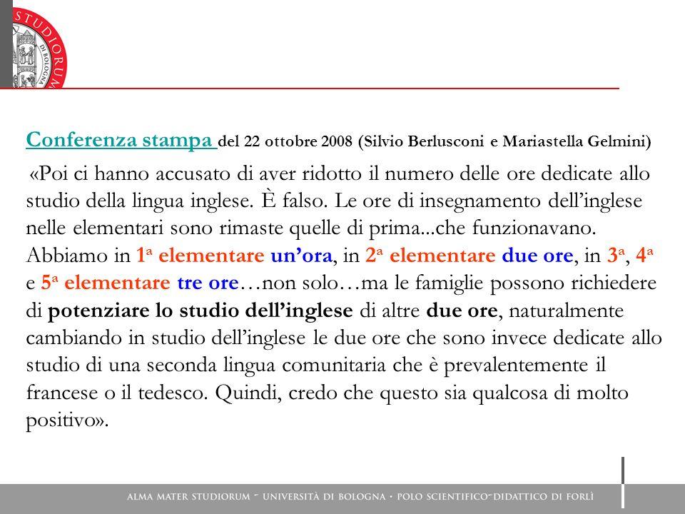 Conferenza stampa Conferenza stampa del 22 ottobre 2008 (Silvio Berlusconi e Mariastella Gelmini) «Poi ci hanno accusato di aver ridotto il numero delle ore dedicate allo studio della lingua inglese.