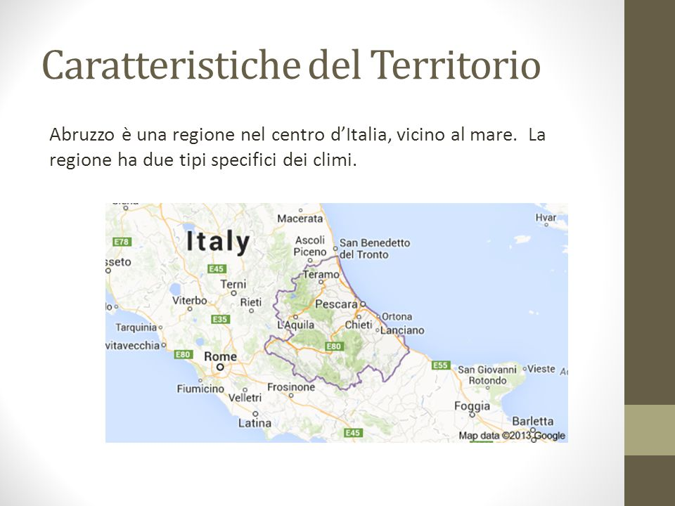 Caratteristiche del Territorio Abruzzo è una regione nel centro dItalia, vicino al mare. La regione ha due tipi specifici dei climi.