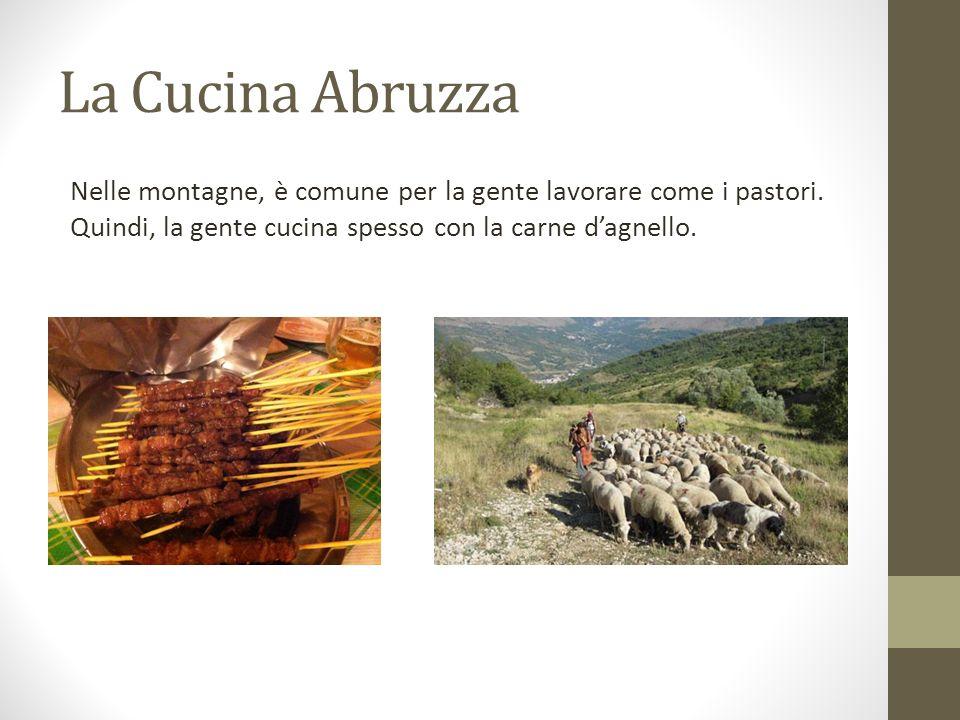 La Cucina Abruzza Nelle montagne, è comune per la gente lavorare come i pastori. Quindi, la gente cucina spesso con la carne dagnello.