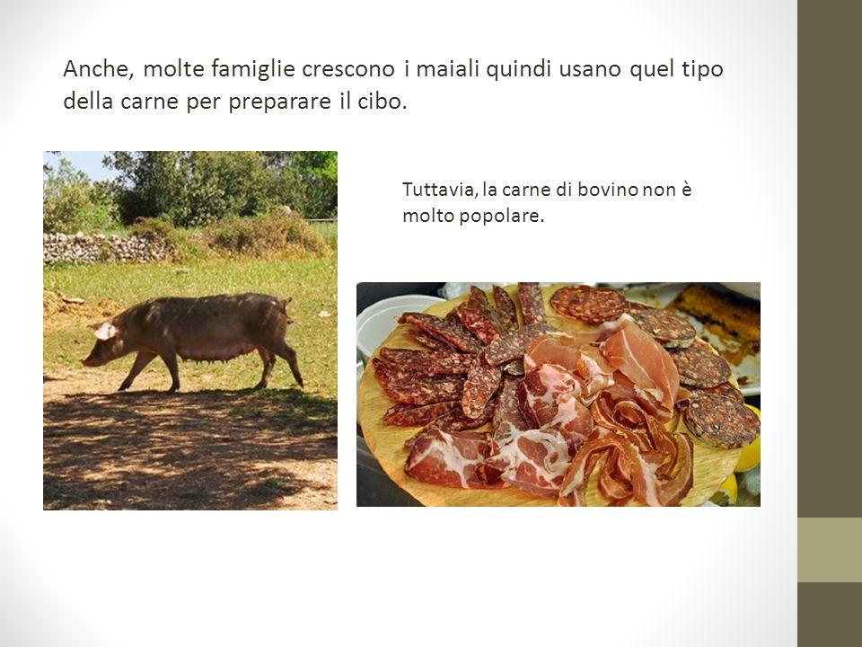 Anche, molte famiglie crescono i maiali quindi usano quel tipo della carne per preparare il cibo. Tuttavia, la carne di bovino non è molto popolare.