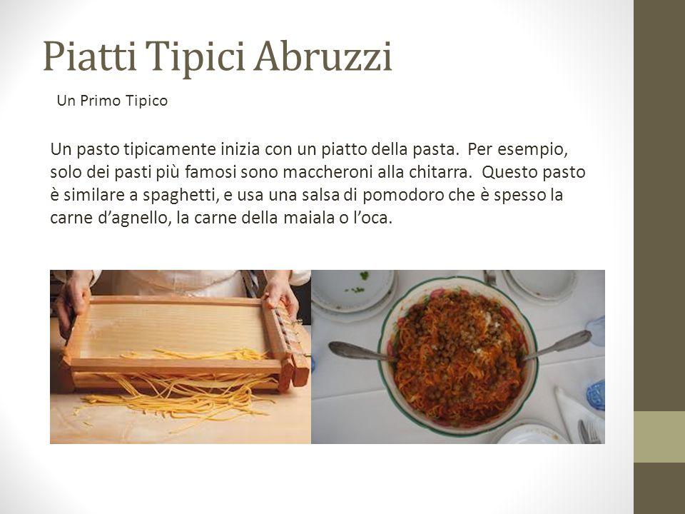Piatti Tipici Abruzzi Un pasto tipicamente inizia con un piatto della pasta. Per esempio, solo dei pasti più famosi sono maccheroni alla chitarra. Que