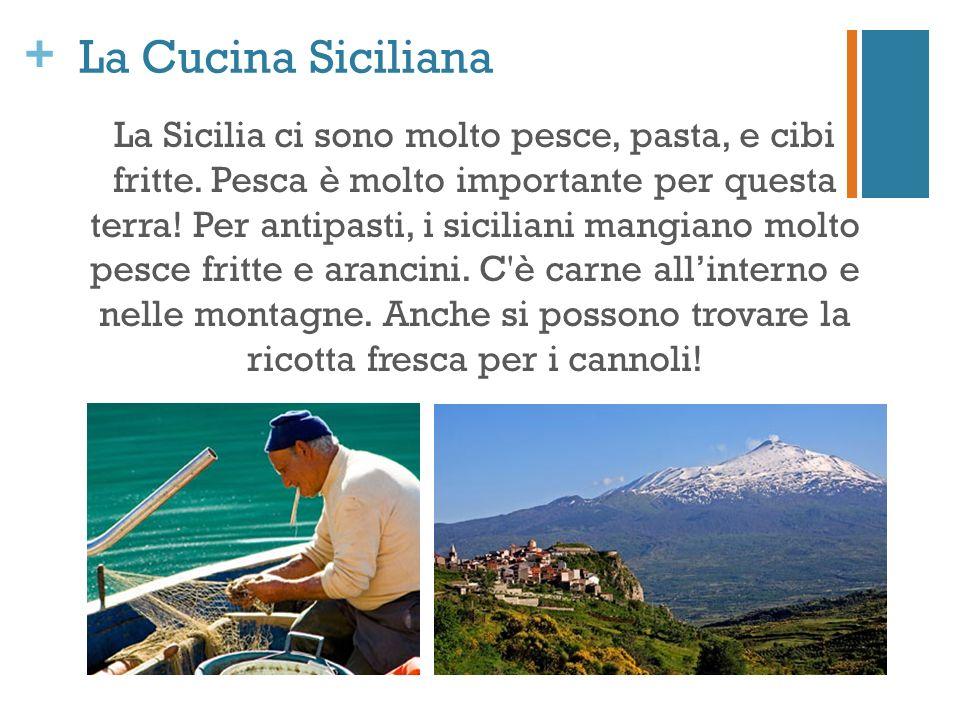 + La Cucina Siciliana La Sicilia ci sono molto pesce, pasta, e cibi fritte. Pesca è molto importante per questa terra! Per antipasti, i siciliani mang