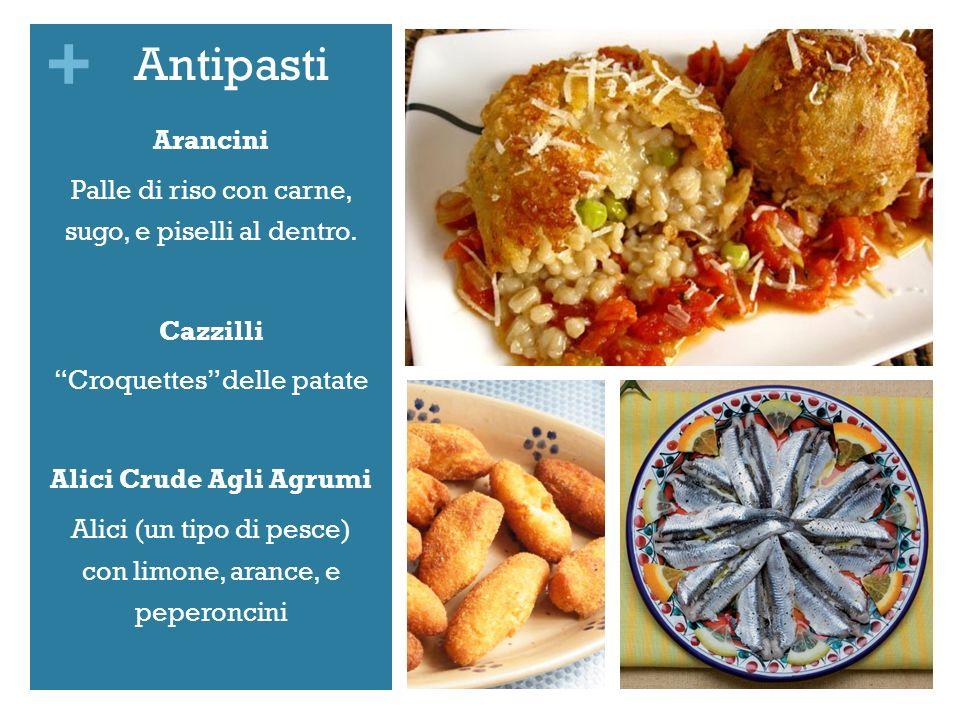 + Antipasti Arancini Palle di riso con carne, sugo, e piselli al dentro. Cazzilli Croquettes delle patate Alici Crude Agli Agrumi Alici (un tipo di pe