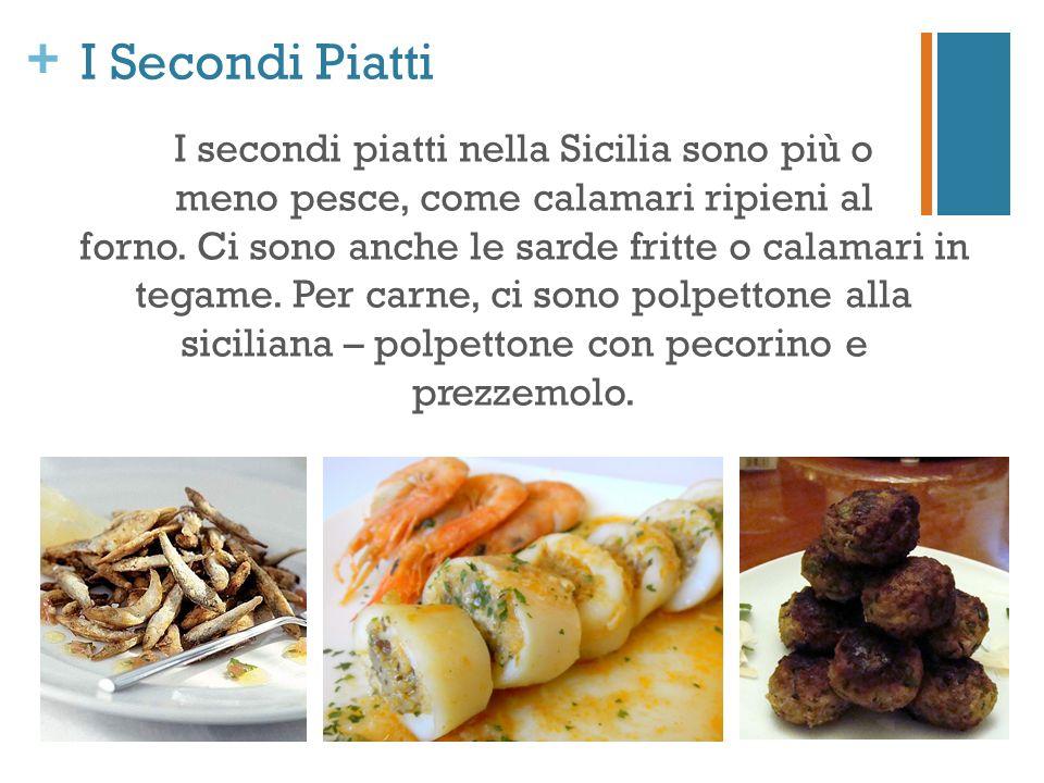 + I Secondi Piatti I secondi piatti nella Sicilia sono più o meno pesce, come calamari ripieni al forno. Ci sono anche le sarde fritte o calamari in t