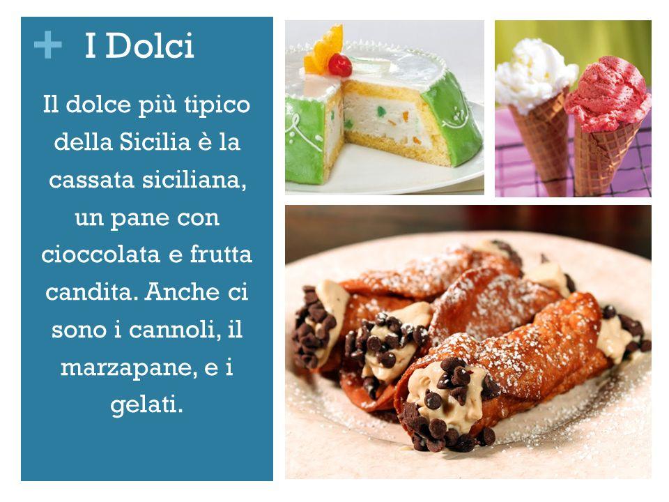 + I Dolci Il dolce più tipico della Sicilia è la cassata siciliana, un pane con cioccolata e frutta candita. Anche ci sono i cannoli, il marzapane, e