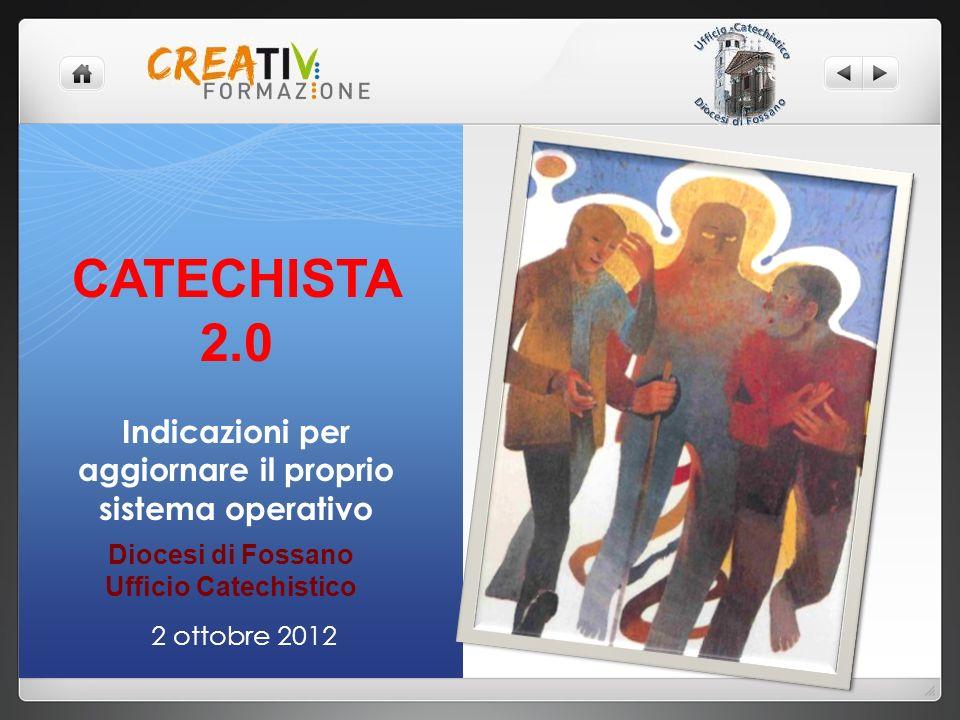 CATECHISTA 2.0 Indicazioni per aggiornare il proprio sistema operativo Diocesi di Fossano Ufficio Catechistico 2 ottobre 2012