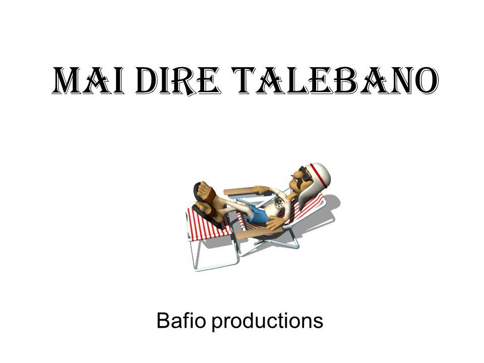 MAI DIRE TALEBANO Bafio productions