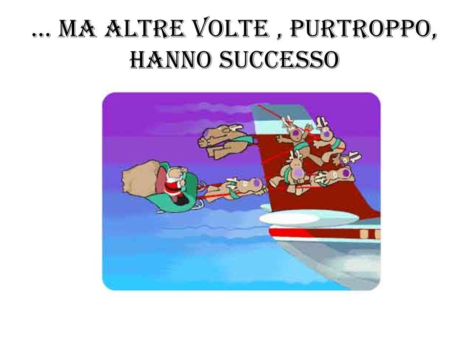 … MA ALTRE VOLTE, PURTROPPO, HANNO SUCCESSO