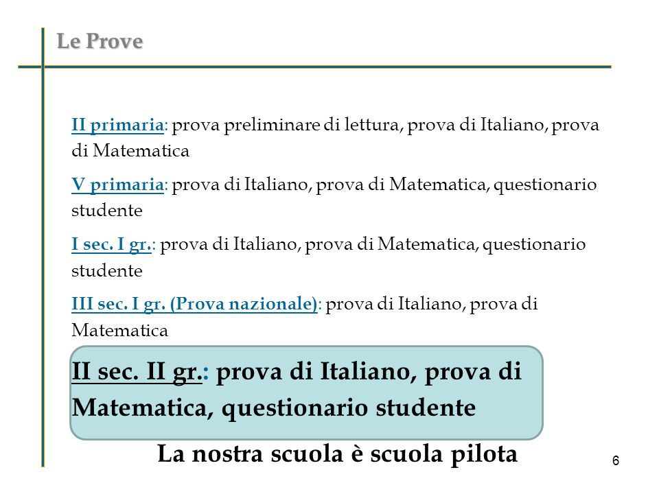 Le Prove II primaria : prova preliminare di lettura, prova di Italiano, prova di Matematica V primaria : prova di Italiano, prova di Matematica, quest