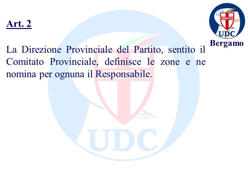 Bergamo La Direzione Provinciale del Partito, sentito il Comitato Provinciale, definisce le zone e ne nomina per ognuna il Responsabile.