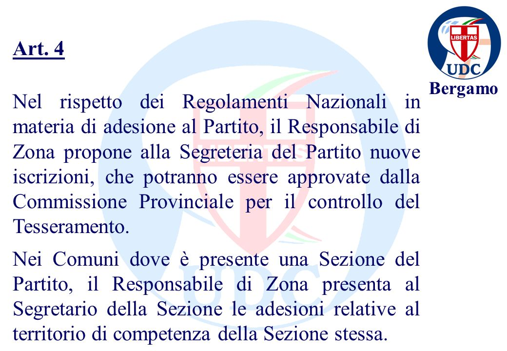 Bergamo Nel rispetto dei Regolamenti Nazionali in materia di adesione al Partito, il Responsabile di Zona propone alla Segreteria del Partito nuove iscrizioni, che potranno essere approvate dalla Commissione Provinciale per il controllo del Tesseramento.