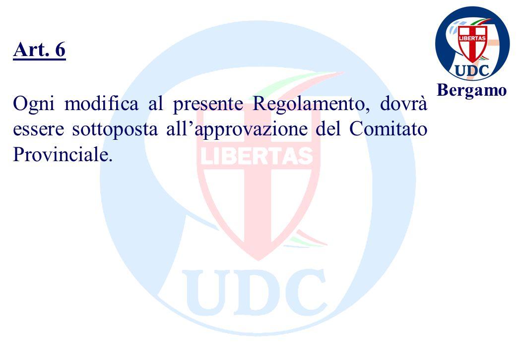Bergamo Ogni modifica al presente Regolamento, dovrà essere sottoposta allapprovazione del Comitato Provinciale. Art. 6