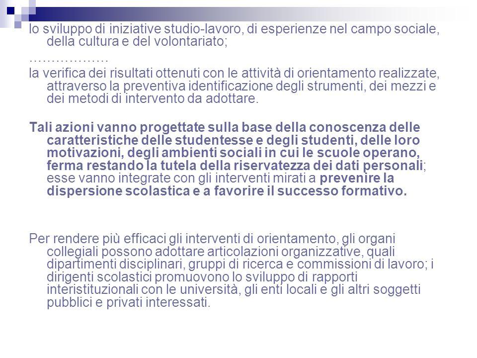 lo sviluppo di iniziative studio-lavoro, di esperienze nel campo sociale, della cultura e del volontariato; ……………… la verifica dei risultati ottenuti