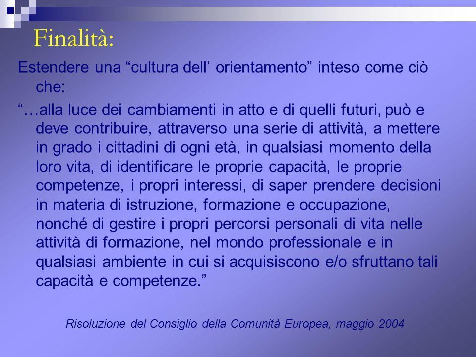 Finalità: Estendere una cultura dell orientamento inteso come ciò che: …alla luce dei cambiamenti in atto e di quelli futuri, può e deve contribuire,