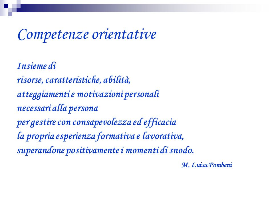 Competenze orientative Insieme di risorse, caratteristiche, abilità, atteggiamenti e motivazioni personali necessari alla persona per gestire con cons