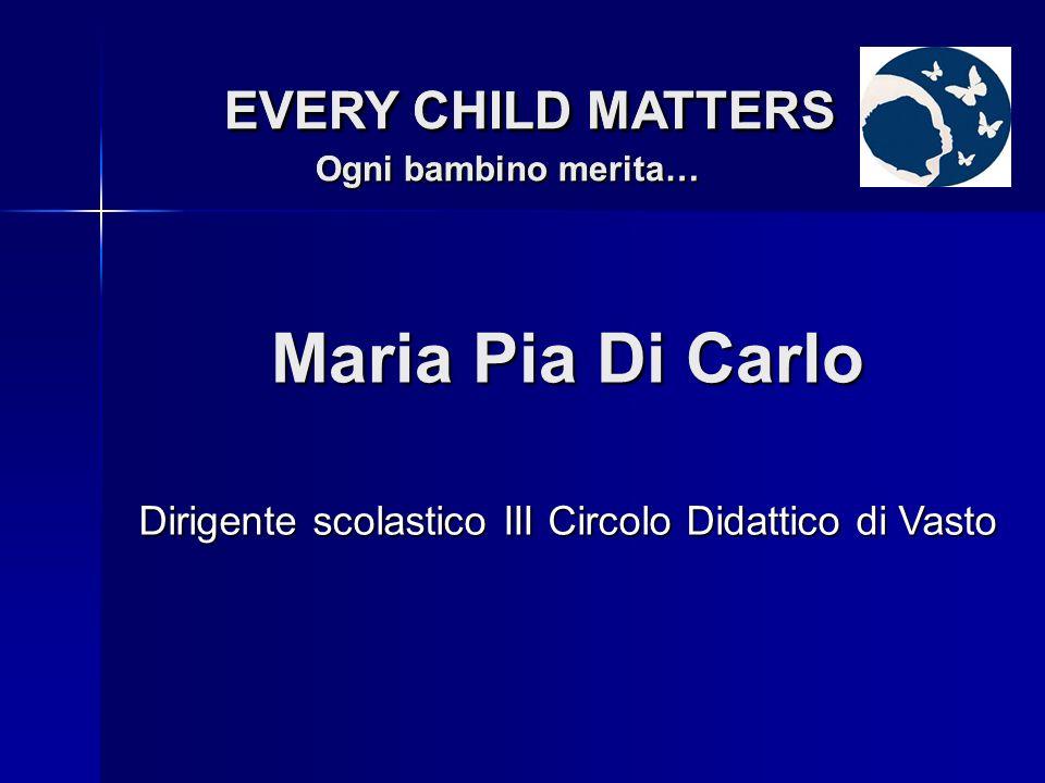 Dirigente scolastico III Circolo Didattico di Vasto Maria Pia Di Carlo EVERY CHILD MATTERS Ogni bambino merita… EVERY CHILD MATTERS Ogni bambino merita…