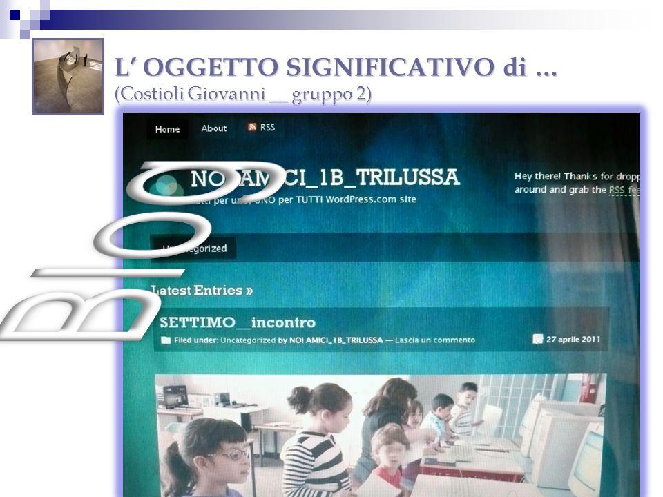 L OGGETTO SIGNIFICATIVO di … (Costioli Giovanni __ gruppo 2)