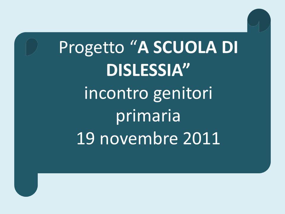 Progetto A SCUOLA DI DISLESSIA incontro genitori primaria 19 novembre 2011