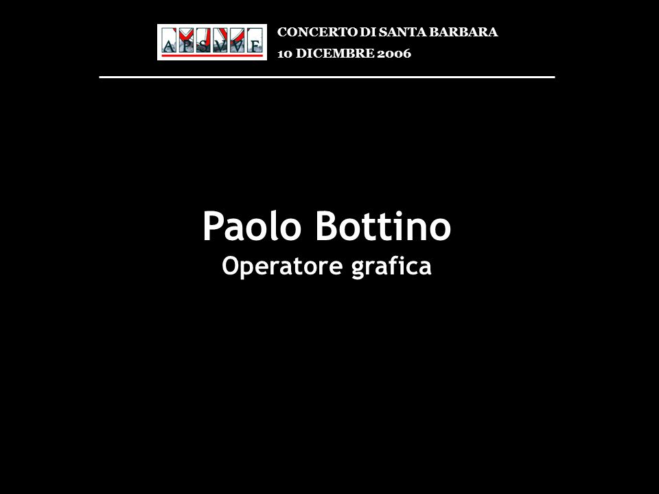 Paolo Bottino Operatore grafica CONCERTO DI SANTA BARBARA 10 DICEMBRE 2006