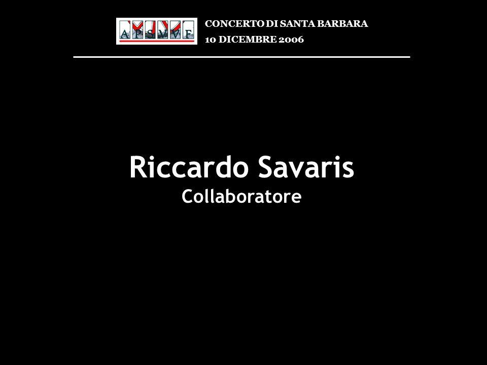 Riccardo Savaris Collaboratore CONCERTO DI SANTA BARBARA 10 DICEMBRE 2006