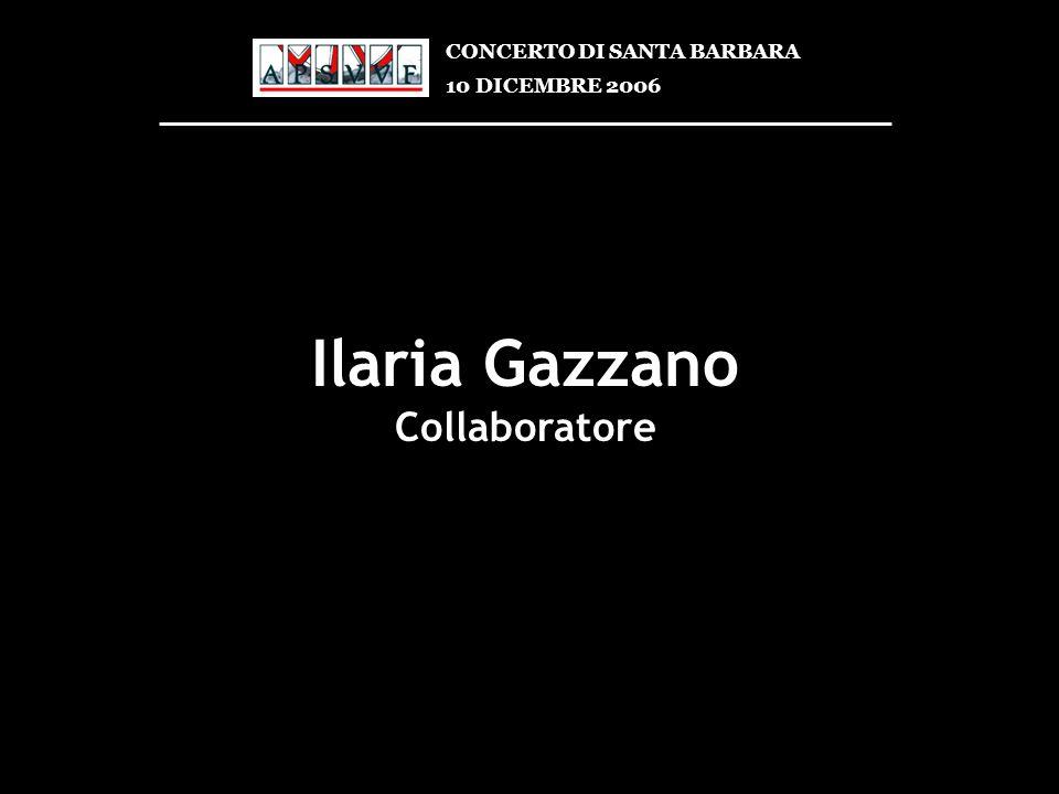Ilaria Gazzano Collaboratore CONCERTO DI SANTA BARBARA 10 DICEMBRE 2006