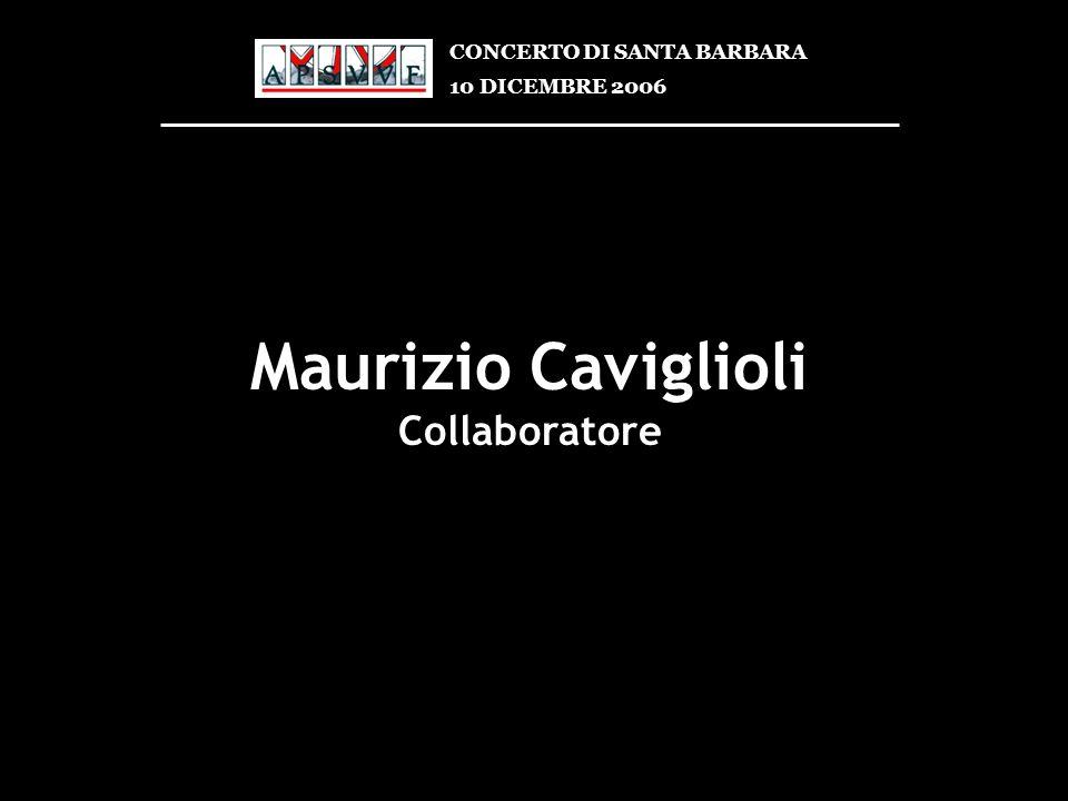 Maurizio Caviglioli Collaboratore CONCERTO DI SANTA BARBARA 10 DICEMBRE 2006