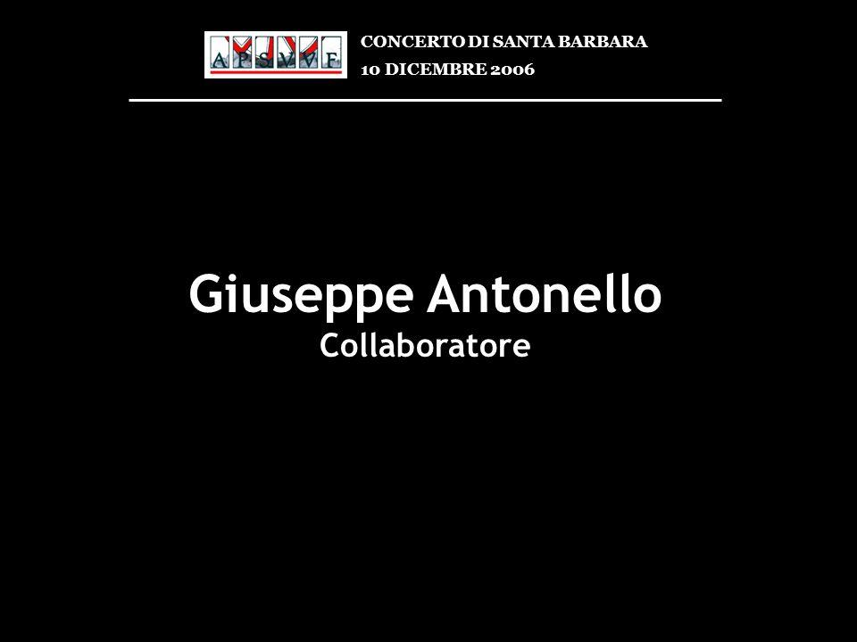 Giuseppe Antonello Collaboratore CONCERTO DI SANTA BARBARA 10 DICEMBRE 2006