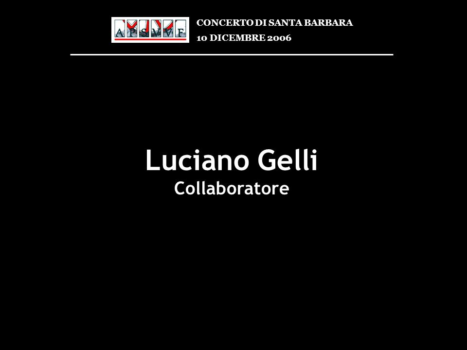 Luciano Gelli Collaboratore CONCERTO DI SANTA BARBARA 10 DICEMBRE 2006