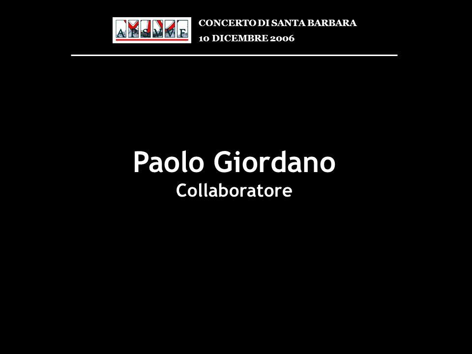 Paolo Giordano Collaboratore CONCERTO DI SANTA BARBARA 10 DICEMBRE 2006