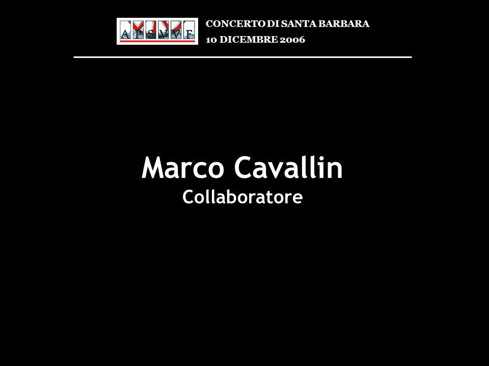 Marco Cavallin Collaboratore CONCERTO DI SANTA BARBARA 10 DICEMBRE 2006