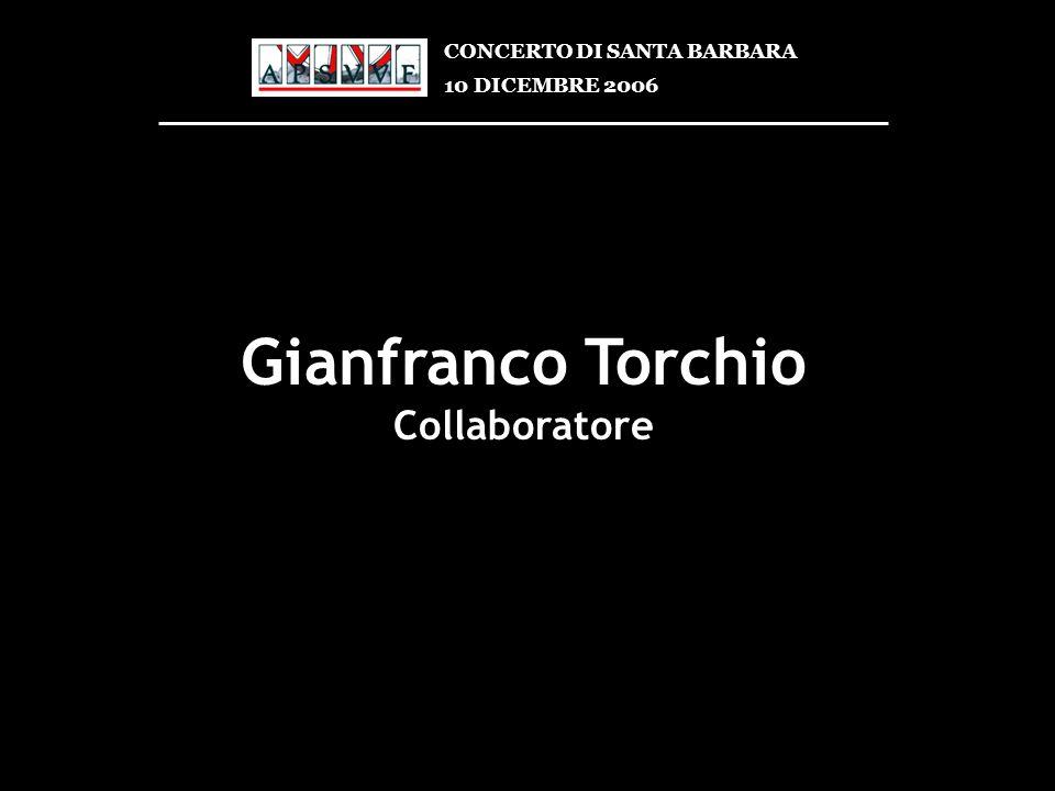 Gianfranco Torchio Collaboratore CONCERTO DI SANTA BARBARA 10 DICEMBRE 2006