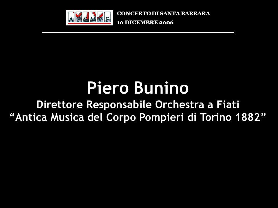 Piero Bunino Direttore Responsabile Orchestra a Fiati Antica Musica del Corpo Pompieri di Torino 1882 CONCERTO DI SANTA BARBARA 10 DICEMBRE 2006