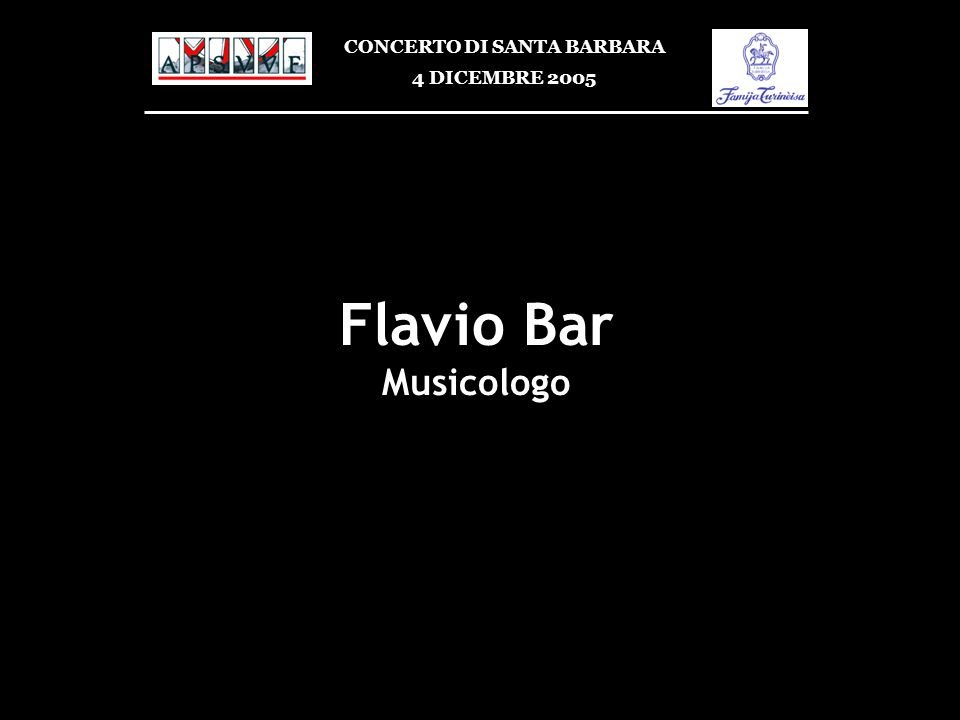 Flavio Bar Musicologo CONCERTO DI SANTA BARBARA 4 DICEMBRE 2005