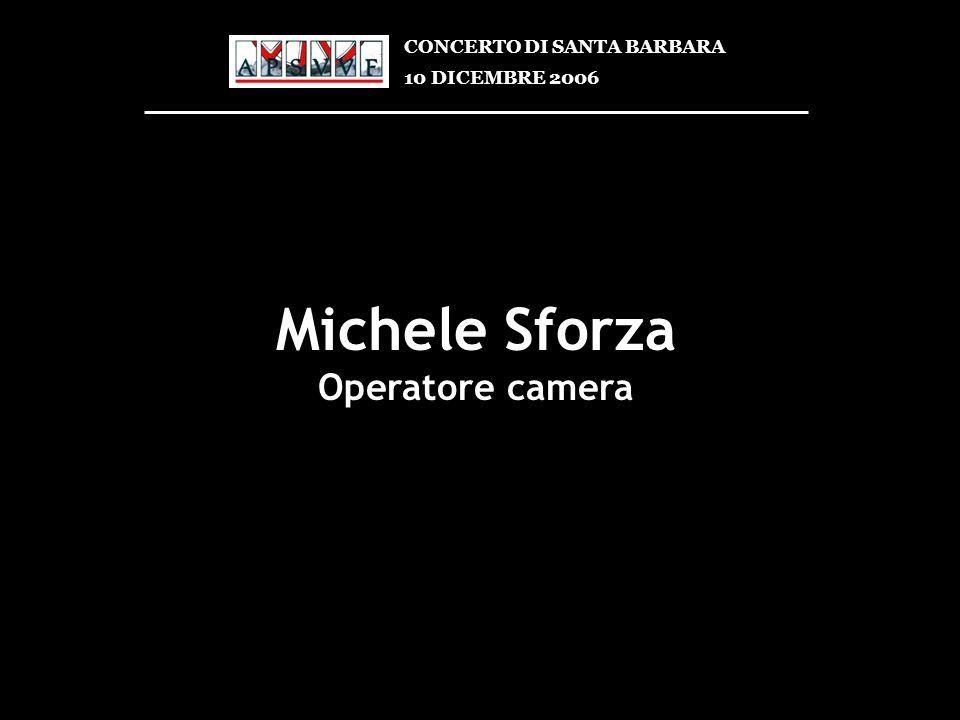 Michele Sforza Operatore camera CONCERTO DI SANTA BARBARA 10 DICEMBRE 2006