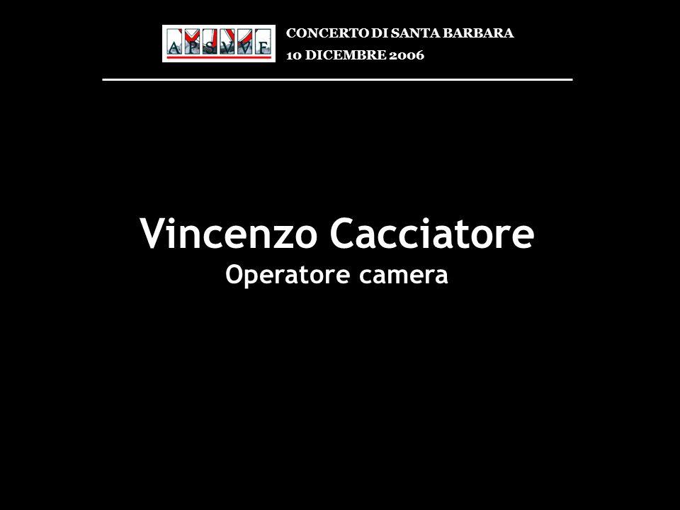 Vincenzo Cacciatore Operatore camera CONCERTO DI SANTA BARBARA 10 DICEMBRE 2006