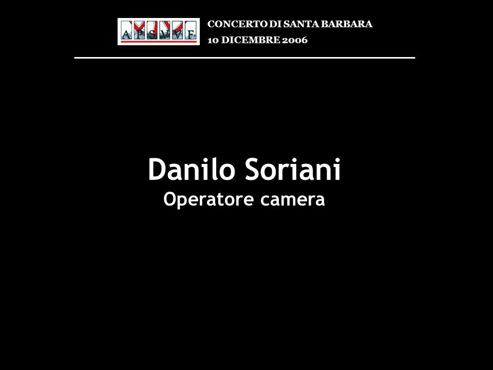 Danilo Soriani Operatore camera CONCERTO DI SANTA BARBARA 10 DICEMBRE 2006