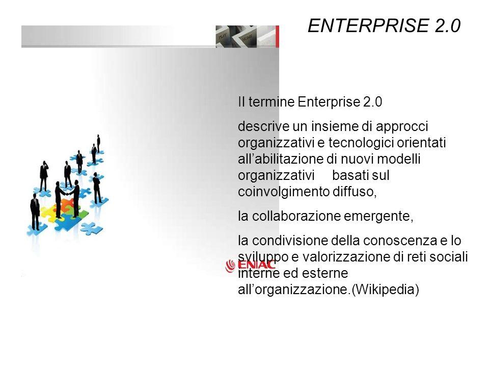 Il termine Enterprise 2.0 descrive un insieme di approcci organizzativi e tecnologici orientati allabilitazione di nuovi modelli organizzativi basati
