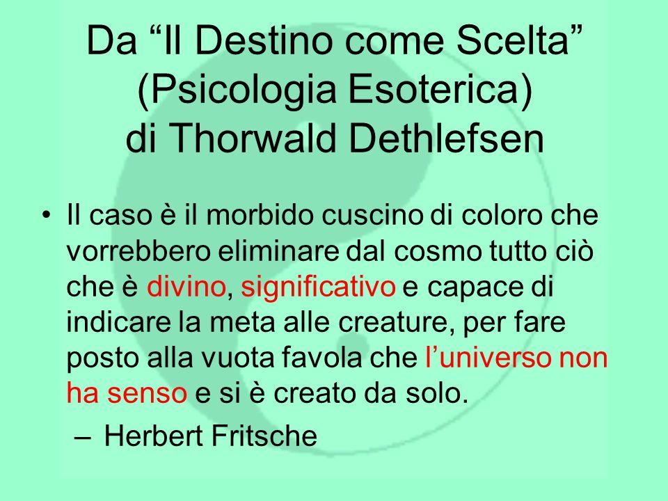 Da Il Destino come Scelta (Psicologia Esoterica) di Thorwald Dethlefsen Il caso è il morbido cuscino di coloro che vorrebbero eliminare dal cosmo tutt