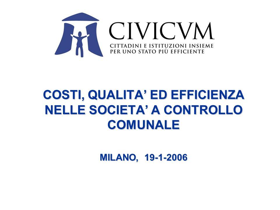 COSTI, QUALITA ED EFFICIENZA NELLE SOCIETA A CONTROLLO COMUNALE MILANO, 19-1-2006