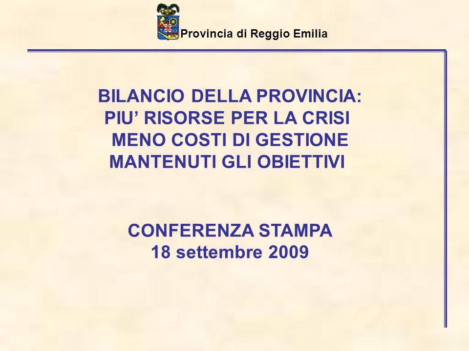 Provincia di Reggio Emilia BILANCIO DELLA PROVINCIA: PIU RISORSE PER LA CRISI MENO COSTI DI GESTIONE MANTENUTI GLI OBIETTIVI CONFERENZA STAMPA 18 settembre 2009