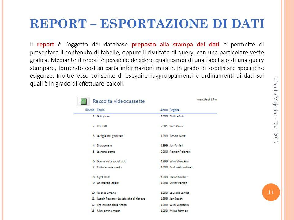 REPORT – ESPORTAZIONE DI DATI Il report è loggetto del database preposto alla stampa dei dati e permette di presentare il contenuto di tabelle, oppure