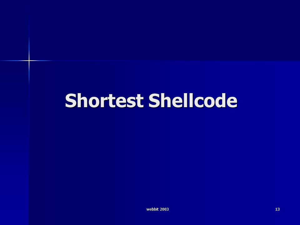 webbit 2003 13 Shortest Shellcode
