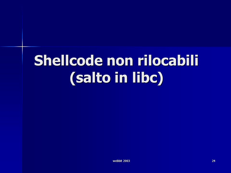 webbit 2003 24 Shellcode non rilocabili (salto in libc)