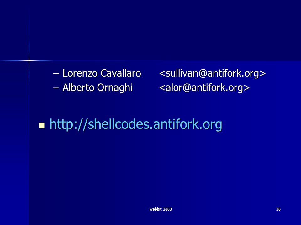webbit 200336 –Lorenzo Cavallaro –Lorenzo Cavallaro –Alberto Ornaghi –Alberto Ornaghi http://shellcodes.antifork.org http://shellcodes.antifork.org