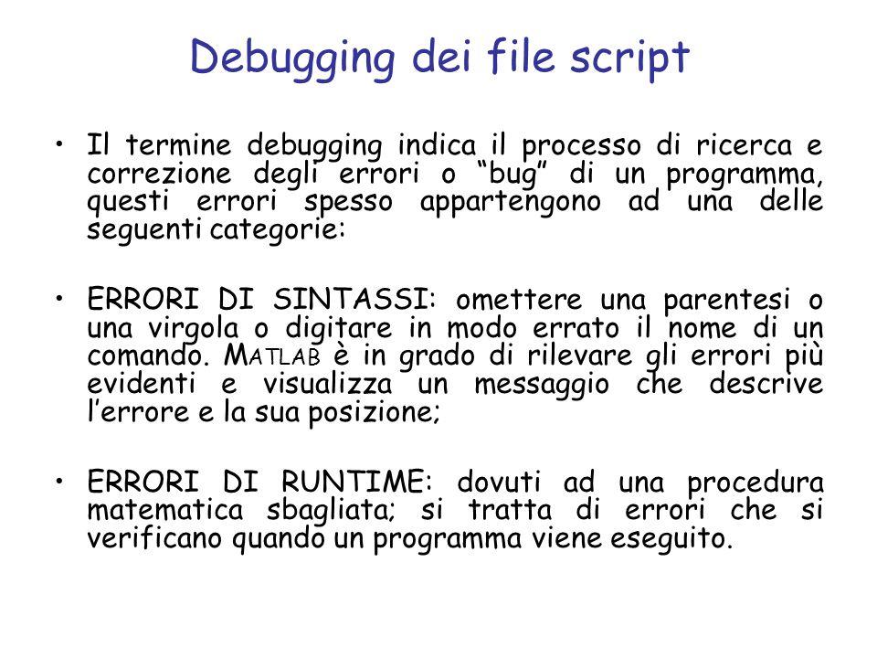Debugging dei file script Il termine debugging indica il processo di ricerca e correzione degli errori o bug di un programma, questi errori spesso app