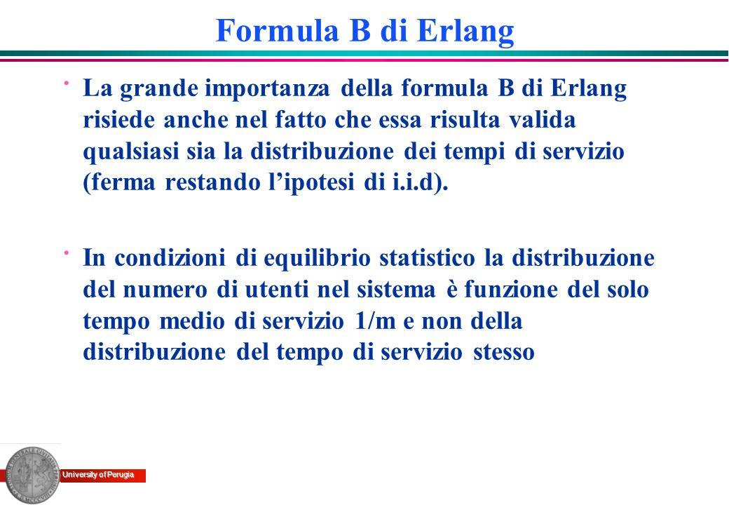 University of Perugia Formula B di Erlang · La grande importanza della formula B di Erlang risiede anche nel fatto che essa risulta valida qualsiasi s