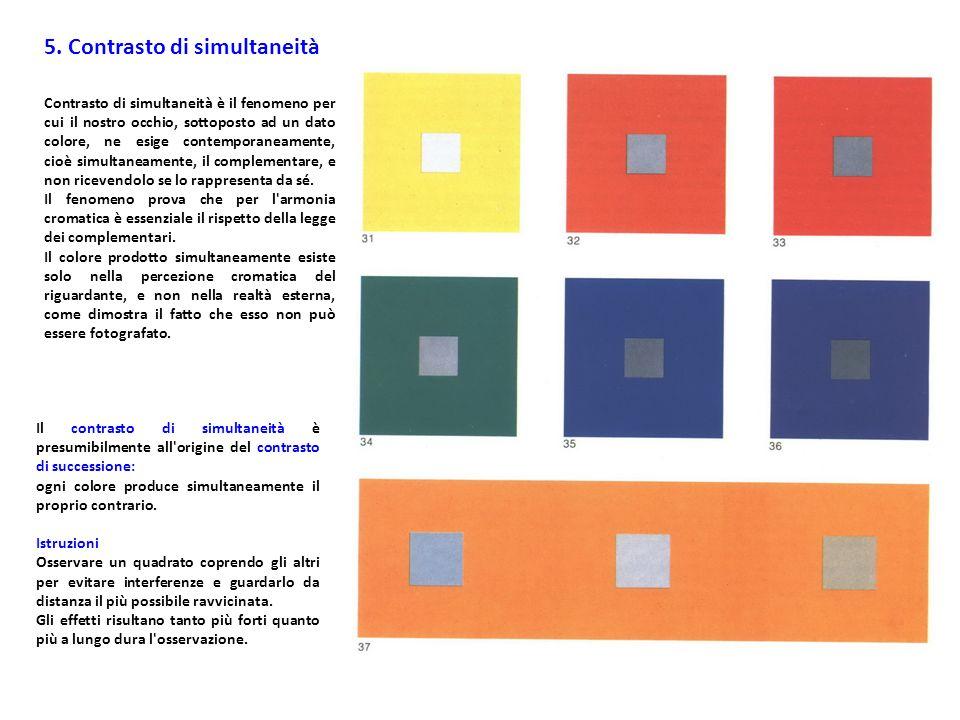 5. Contrasto di simultaneità Contrasto di simultaneità è il fenomeno per cui il nostro occhio, sottoposto ad un dato colore, ne esige contemporaneamen