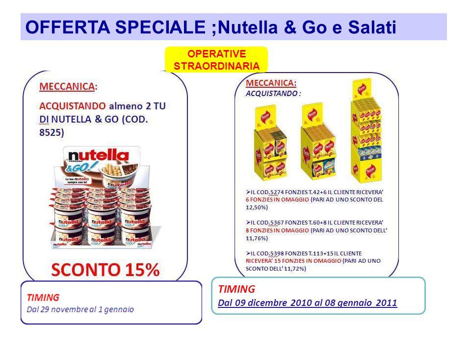 OFFERTA SPECIALE ;Nutella & Go e Salati OPERATIVE STRAORDINARIA TIMING Dal 09 dicembre 2010 al 08 gennaio 2011